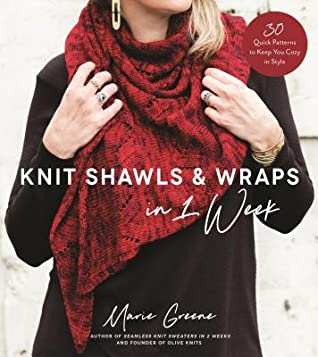 Knit Shawls  Wraps in 1 Week: 30 Quick Patterns to Keep You Cozy in Style