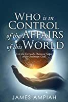 Who is in Control of the Affairs of this World