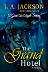 The Grand Hotel: The Saga of the La Cour Family Begins with the Grand Hotel Follow It Thru Lovers, Players & the Seducer/The Geek, an Angel Series!