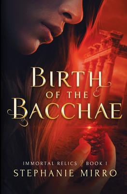 Birth of the Bacchae (Immortal Relics #1)