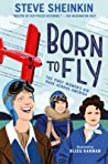 Born to Fly by Steve Sheinkin