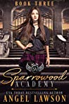 Sparrowood Academy: Book 3 (Sparrowood Academy, #3) ebook review