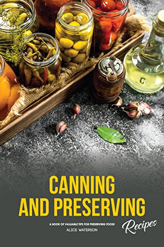 Canning And Preserving Recipes A Book Of Valuable Tips For Preserving Food By Alice Waterson