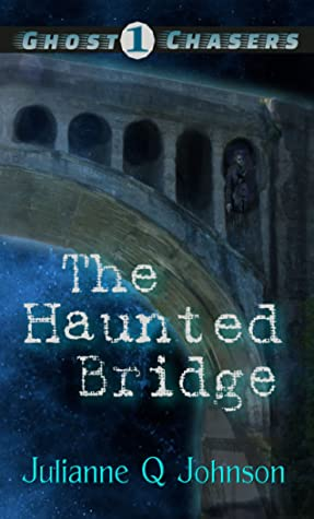 The Haunted Bridge (Ghost Chasers, #1)