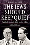 The Jews Should Keep Quiet: Franklin D. Roosevelt, Rabbi Stephen S. Wise, and the Holocaust