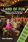 Land of Fun: The Story of an Old-Fashioned Amusement Park for the Ages