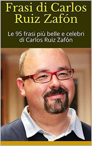 Frasi Celebri Zafon.Frasi Di Carlos Ruiz Zafon Le 95 Frasi Piu Belle E Celebri Di Carlos Ruiz Zafon By Richard Bob