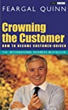 Crowning the Customer: How To Become Customer-Driven
