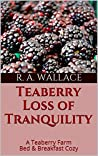 Teaberry Loss of Tranquility (A Teaberry Farm Bed & Breakfast Cozy Book 22)