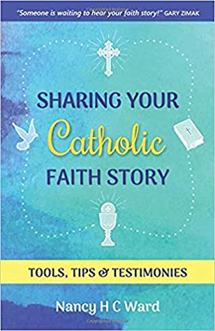 Sharing Your Catholic Faith Story by Nancy H.C. Ward