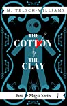 The Cotton and the Clay (Rust & Magic #1)