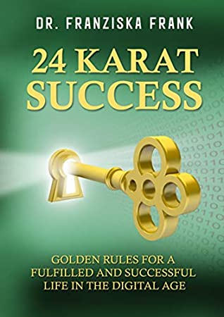 24 Karat Success Golden rules for a successful and fulfilled life in the digital age