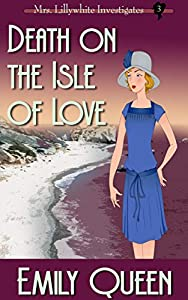 Death on the Isle of Love: A 1920s Mystery (Mrs. Lillywhite Investigates Book 3)