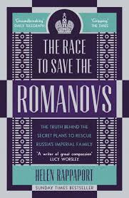 The Race to Save the Romanovs: The Truth Behind the Secret Plans to Rescue Russia's Imperial Family