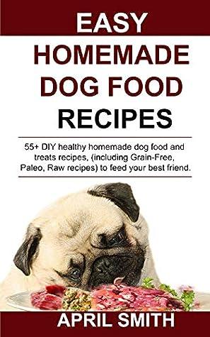 EASY HOMEMADE DOG FOOD RECIPES: 55+ DIY