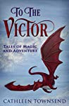 To the Victor: Tales of Magic and Adventure