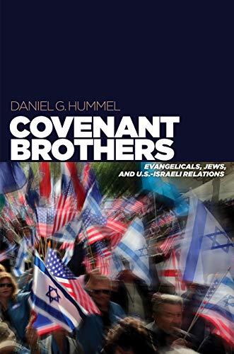 Covenant Brothers: Evangelicals, Jews, and U.S.-Israeli Relations Daniel G. Hummel