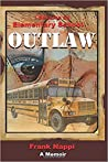 I Became An Elementary School Outlaw: A Memoir BY Frank Nappi