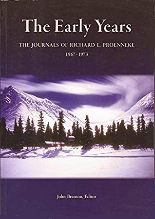 The Early Years:  The Journals of Richard L. Proenneke 1967-1973