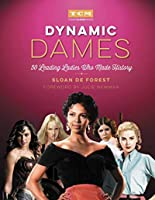 Dynamic Dames: 50 Leading Ladies Who Made History (Turner Classic Movies)