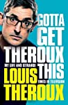 Gotta Get Theroux This: My Life and Strange Times in Television