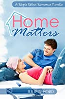 Home Matters: A Ripple Effect Romance Novella (Volume 1)