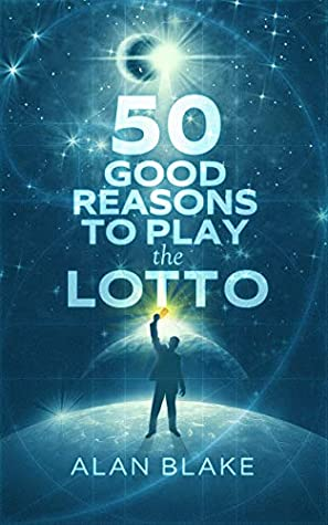 50 Good Reasons to Play the LOTTO: Why Odds Have Nothing To Do with Winning a Lottery