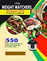 New Weight Watchers Instant Pot Freestyle Cookbook # 2019: 550 Quick, Easy & Most Delicious WW Smart Points Recipes For Healthy Living