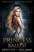 Princess Ballot (Royals of Arbon Academy, #1)