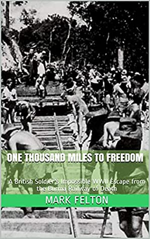One Thousand Miles to Freedom: A British Soldier's Impossible WWII Escape from the Burma Railway of Death