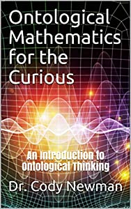 Ontological Mathematics for the Curious: An Introduction to Ontological Thinking