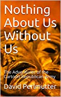 Nothing About Us Without Us: The Adventures of the Cartoon Republican Army