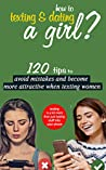 How To Texting And Dating a Girl - 120 Tips To More Attractive When Texting Girls