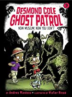 Now Museum, Now You Don't (Desmond Cole Ghost Patrol Book 9)
