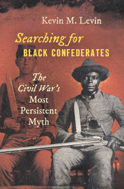 Searching for Black Confederates: The Civil War's Most Persistent Myth (Civil War America)