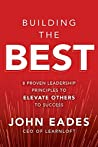 Book cover for Building the Best: 8 Proven Leadership Principles to Elevate Others to Success