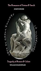 The Romance of Tristan and Iseult / Tragedy of Romeo & Juliet (Illustrated) (LOVE by Great Masters in Literature Book 2)