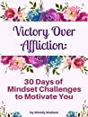 Victory Over Affliction: 30 Days of Mindset Challenges to Motivate You