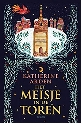 Het meisje in de toren by Katherine Arden