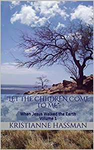 """Let the Children Come to Me"" (When Jesus Walked the Earth Book 1)"