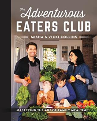 The Adventurous Eaters Club by Misha Collins