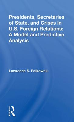 Presidents, Secretaries of State, and Crises in U.S. Foreign Relations: A Model and Predictive Analysis