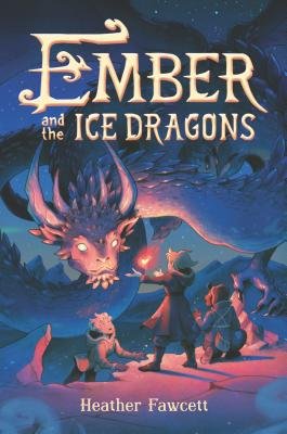 Ember and the Ice Dragon by Heather Fawcett