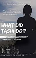 What Did Tashi Do?: To all those who believe crime only happens in the movies: what if its next target is you?