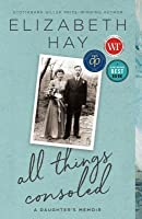 All Things Consoled: A Daughter's Memoir