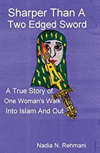 Sharper Than a Two Edged Sword: A true story of One womans walk into Islam and out
