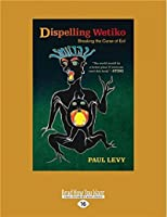 Dispelling Wetiko: Breaking the Curse of Evil (Large Print 16pt)