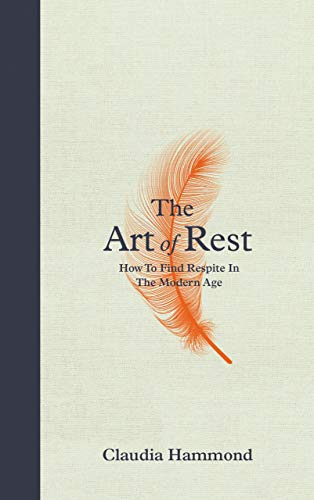 The Art of Rest: How to Find Respite in the Modern Age by Claudia Hammond