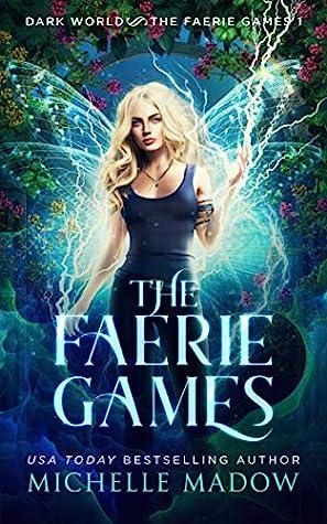 The Faerie Games (Dark World: The Faerie Games, #1)