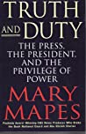 Truth and Duty: The Press, The President and the Privilege of Power